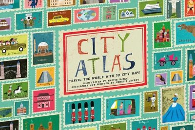 City Atlas: Travel the World with 30 City Maps, written by Georgia Cherry, illustrated by Martin Haake